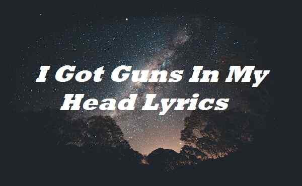 I Got Guns In My Head Lyrics