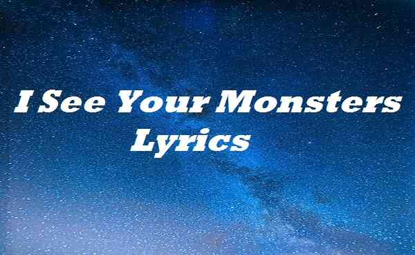 I See Your Monsters Lyrics