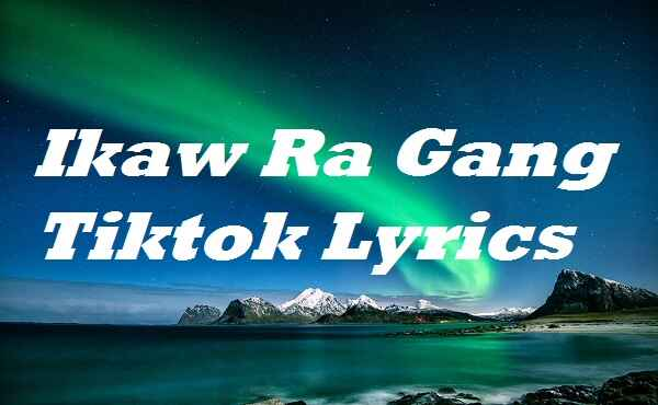 Ikaw Ra Gang Tiktok Lyrics