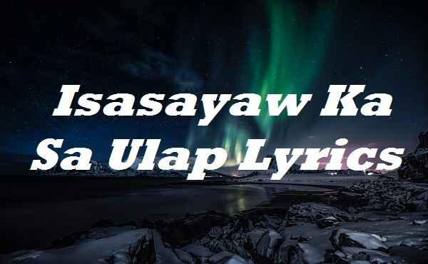 Isasayaw Ka Sa Ulap Lyrics