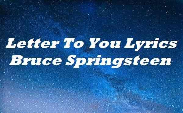 Letter To You Lyrics Bruce Springsteen