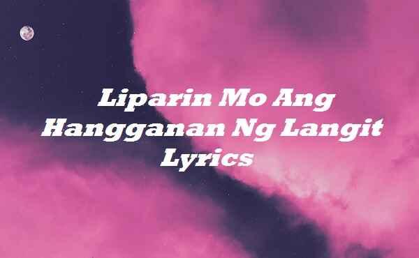 Liparin Mo Ang Hangganan Ng Langit Lyrics