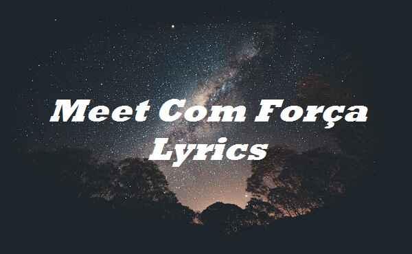 Meet Com Força Lyrics