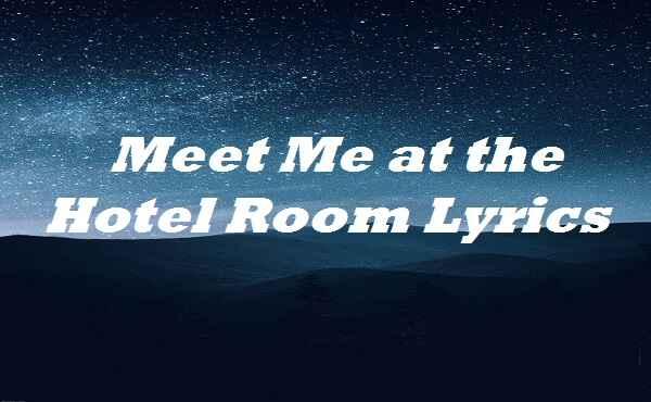 Meet Me at the Hotel Room Lyrics