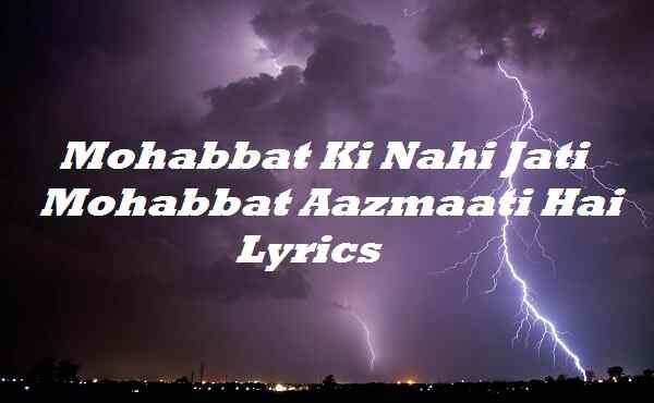 Mohabbat Ki Nahi Jati Mohabbat Aazmaati Hai Lyrics