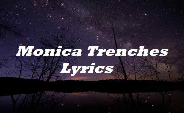 Monica Trenches Lyrics