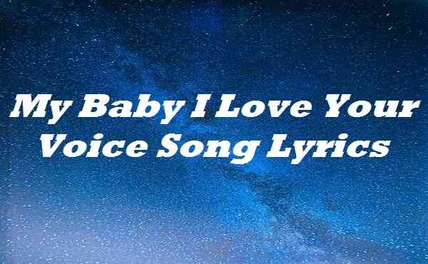 My Baby I Love Your Voice Song Lyrics