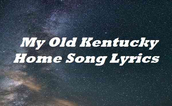 My Old Kentucky Home Song Lyrics