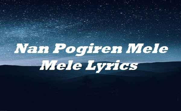 Nan Pogiren Mele Mele Lyrics
