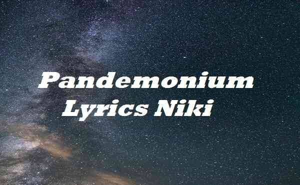 Pandemonium Lyrics Niki