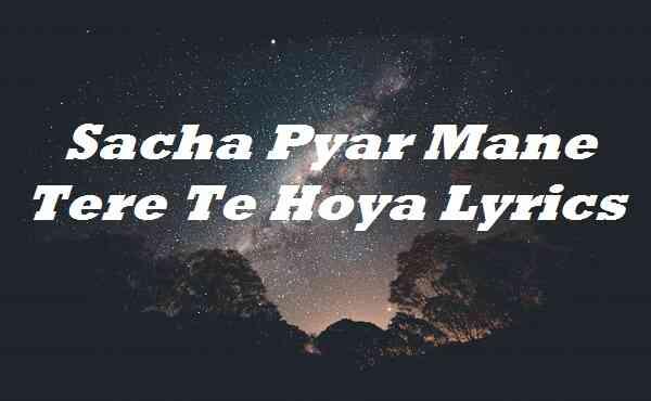 Sacha Pyar Mane Tere Te Hoya Lyrics