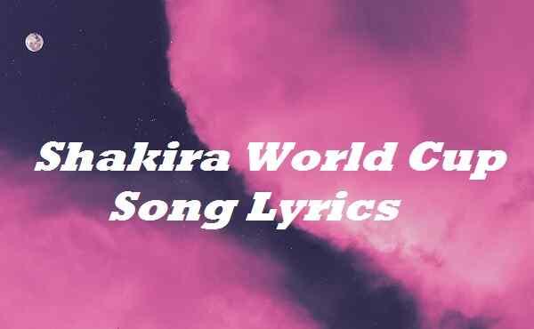 Shakira World Cup Song Lyrics