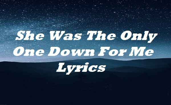 She Was The Only One Down For Me Lyrics