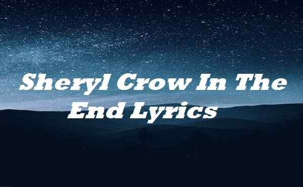 Sheryl Crow In The End Lyrics