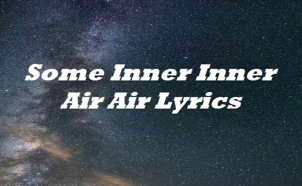 Some Inner Inner Air Air Lyrics