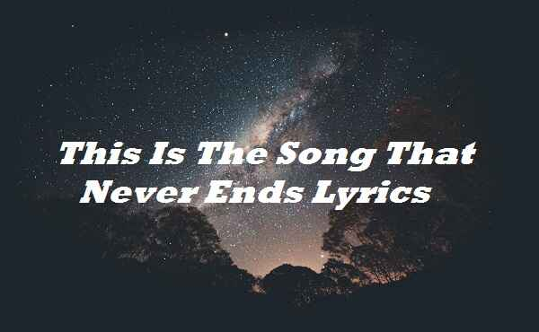 This Is The Song That Never Ends Lyrics