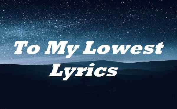 To My Lowest Lyrics