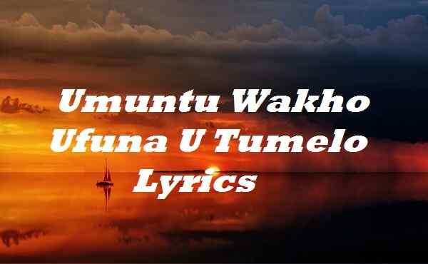 Umuntu Wakho Ufuna U Tumelo Lyrics