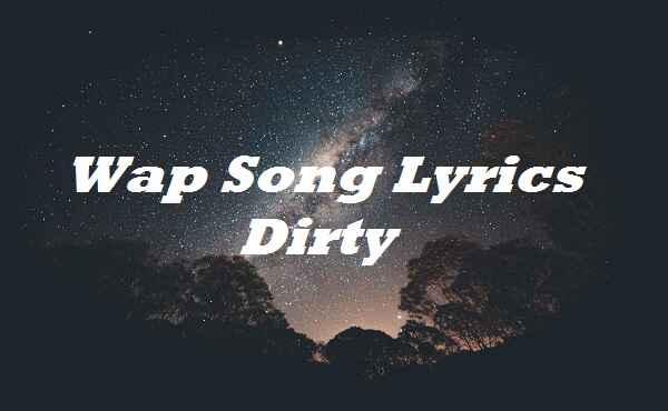 Wap Song Lyrics Dirty