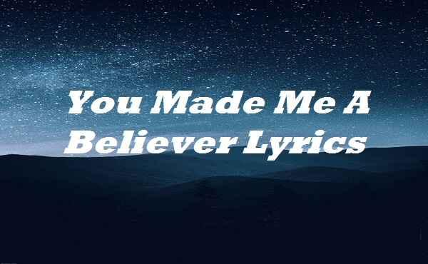 You Made Me A Believer Lyrics