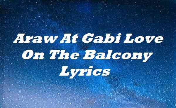 Araw At Gabi Love On The Balcony Lyrics