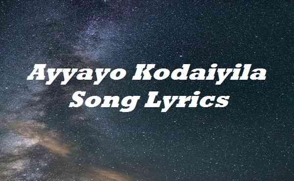 Ayyayo Kodaiyila Song Lyrics