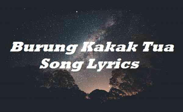 Burung Kakak Tua Song Lyrics