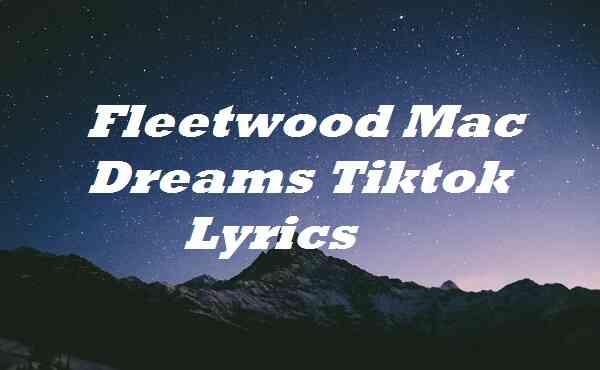 Fleetwood Mac Dreams Tiktok Lyrics