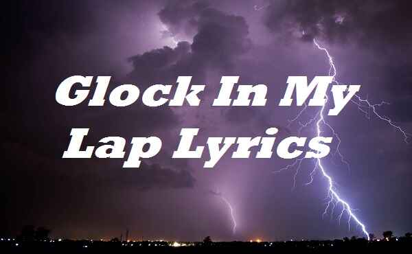Glock In My Lap Lyrics