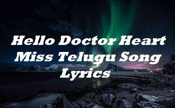 Hello Doctor Heart Miss Telugu Song Lyrics