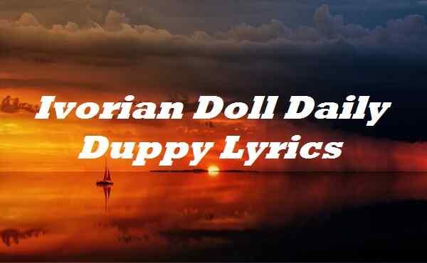 Ivorian Doll Daily Duppy Lyrics