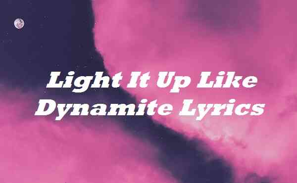 Light It Up Like Dynamite Lyrics