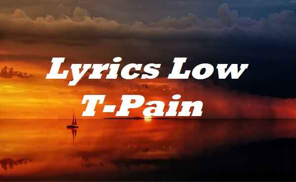 Lyrics Low T-Pain