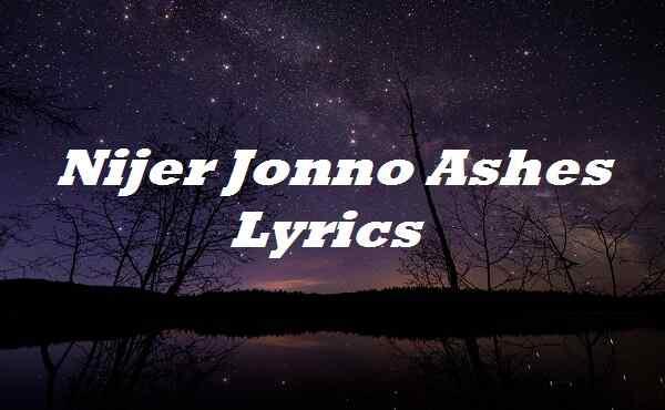 Nijer Jonno Ashes Lyrics