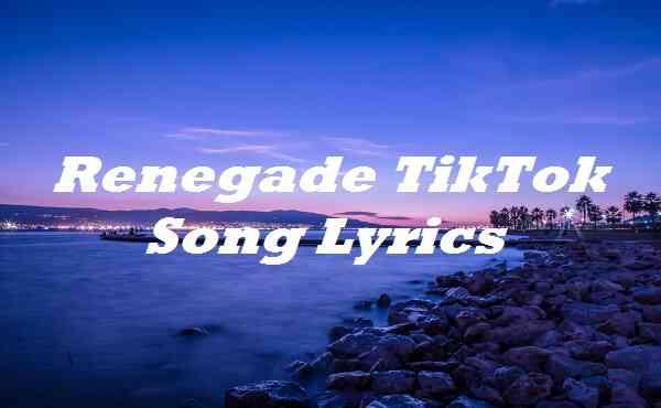 Renegade TikTok Song Lyrics