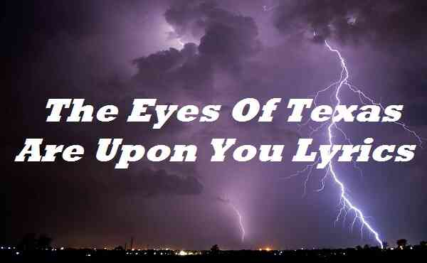 The Eyes Of Texas Are Upon You Lyrics