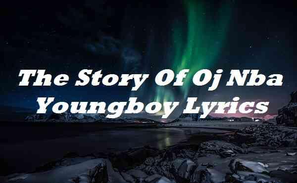 The Story Of Oj Nba Youngboy Lyrics