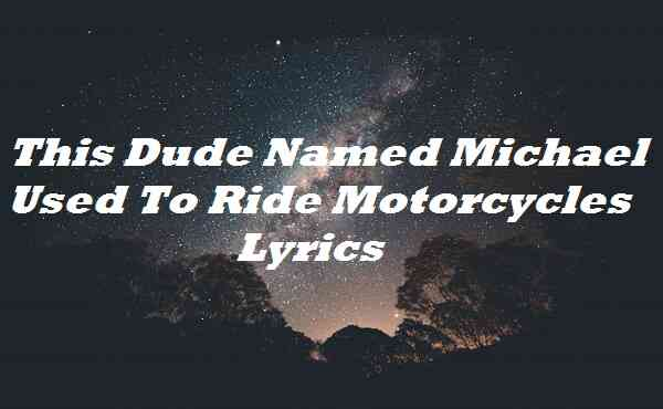 This Dude Named Michael Used To Ride Motorcycles Lyrics