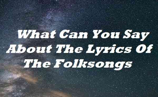 What Can You Say About The Lyrics Of The Folksongs