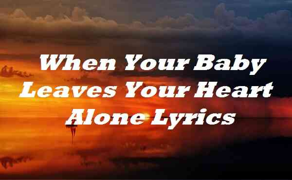 When Your Baby Leaves Your Heart Alone Lyrics