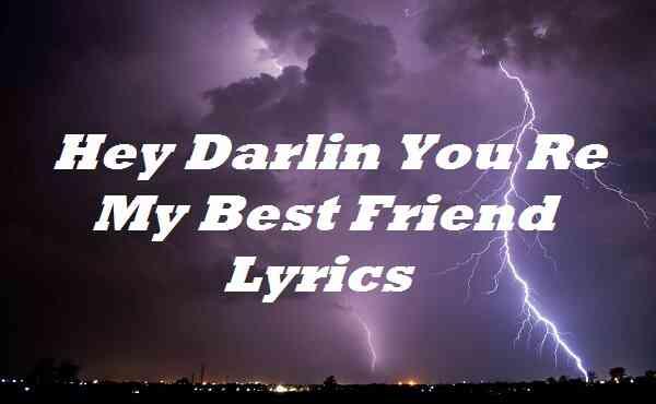 Hey Darlin You Re My Best Friend Lyrics