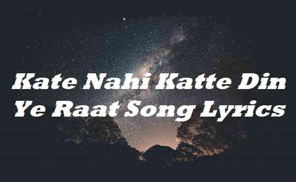Kate Nahi Katte Din Ye Raat Song Lyrics