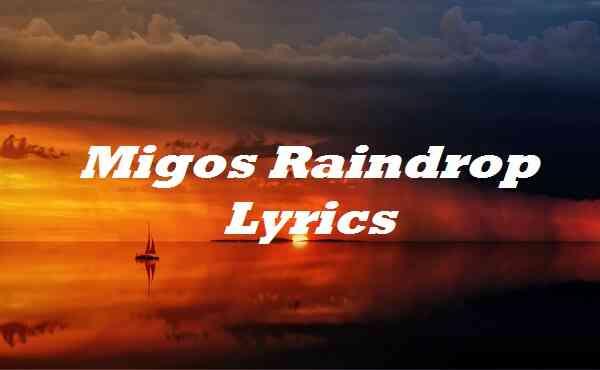 Migos Raindrop Lyrics