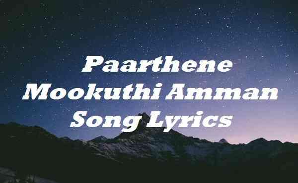 Paarthene Mookuthi Amman Song Lyrics