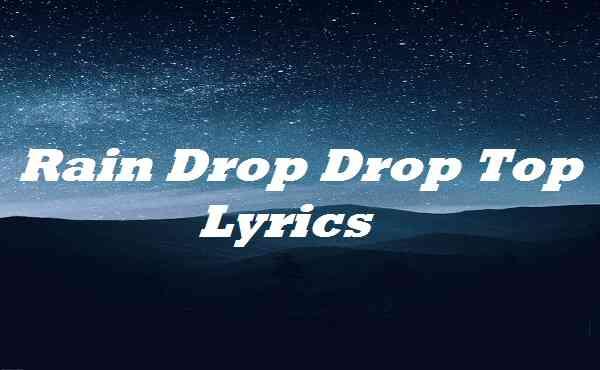 Rain Drop Drop Top Lyrics