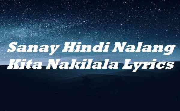 Sanay Hindi Nalang Kita Nakilala Lyrics