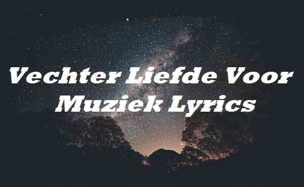 Vechter Liefde Voor Muziek Lyrics