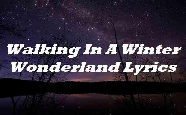 Walking In A Winter Wonderland Lyrics