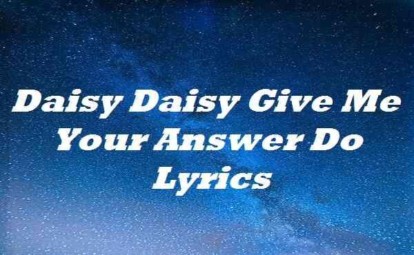 Daisy Daisy Give Me Your Answer Do Lyrics