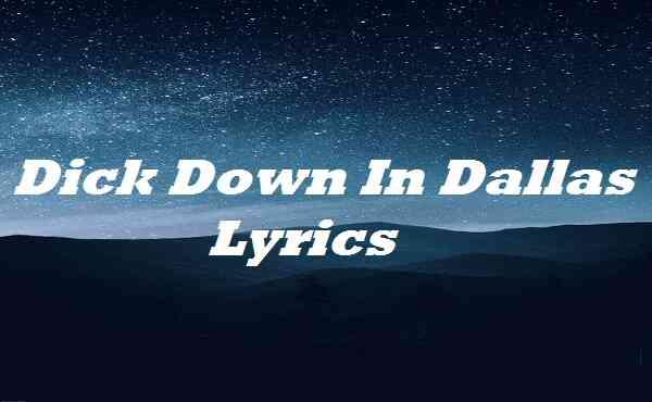 Dick Down In Dallas Lyrics